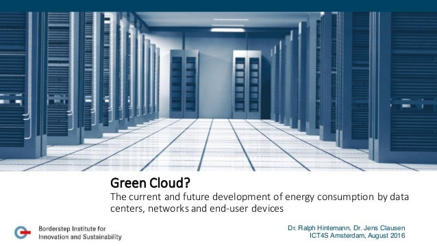 Green	   Cloud?	    The	   current	   and	   future	   development	   of	   energy	   consumption	   by	   data	    center...
