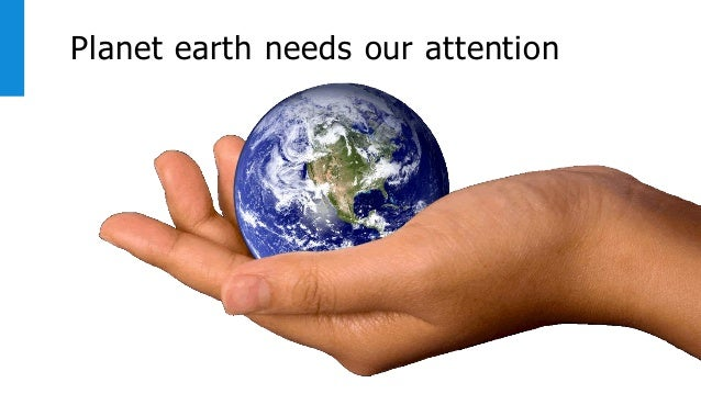 Planet earth needs our attention