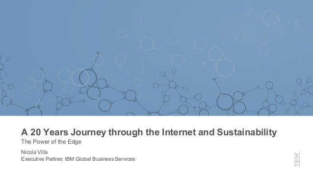 A  20  Years  Journey  through  the  Internet  and  Sustainability The  Power  of  the  Edge Nicola  Villa Executive  Part...