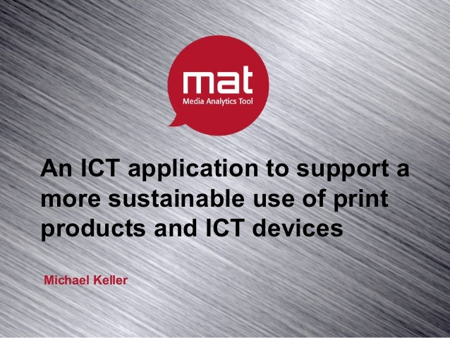An ICT application to support amore sustainable use of printproducts and ICT devicesMichael Keller