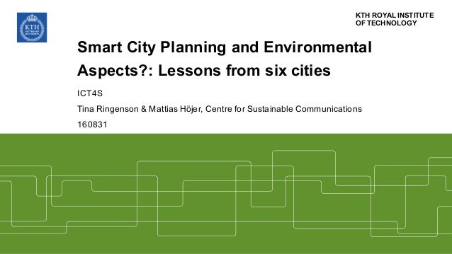 KTH  ROYAL  INSTITUTE OF  TECHNOLOGY Smart  City  Planning  and  Environmental Aspects?:  Lessons from  six cities ICT4S T...