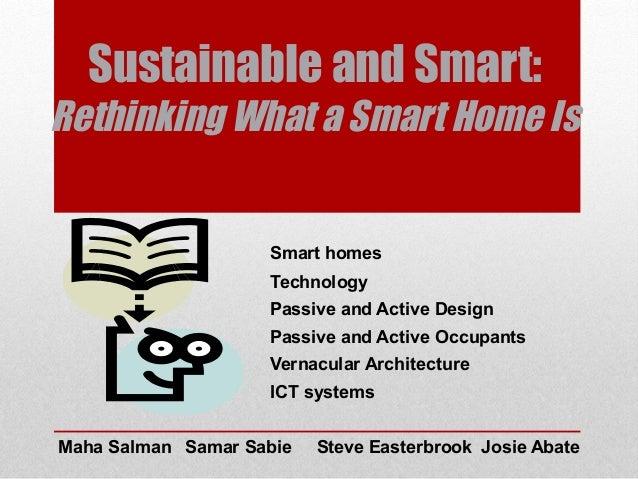 Sustainable and Smart: Rethinking What a Smart Home Is Maha Salman Samar Sabie Steve Easterbrook Josie Abate Smart ho...