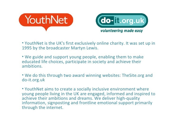 <ul><li>YouthNet is the UK's first exclusively online charity. It  was set up in 1995 by the broadcaster Martyn Lewis. </l...
