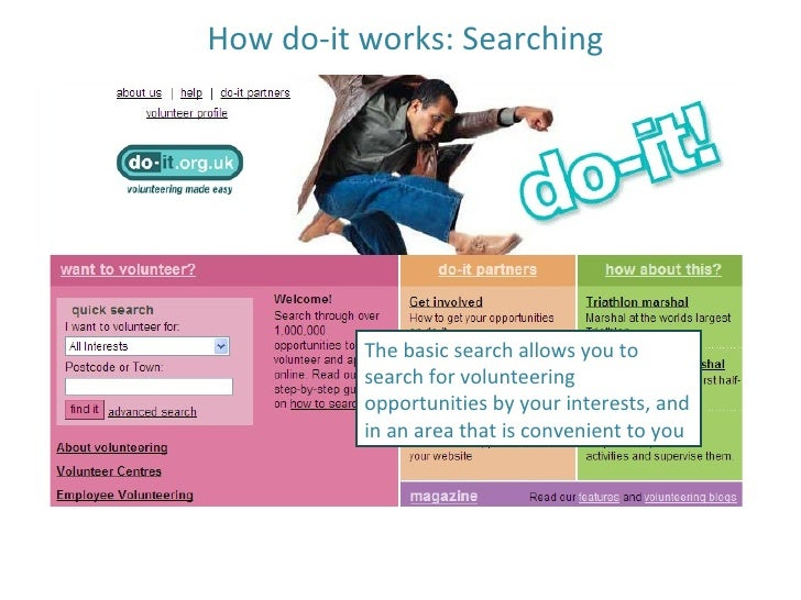 How do-it works: Searching The basic search allows you to search for volunteering opportunities by your interests, and in ...