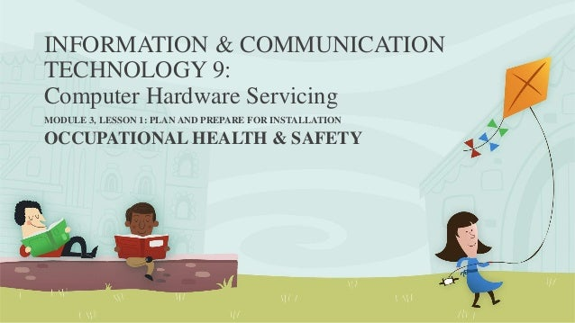 INFORMATION & COMMUNICATION TECHNOLOGY 9: Computer Hardware Servicing MODULE 3, LESSON 1: PLAN AND PREPARE FOR INSTALLATIO...