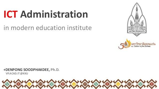 in modern education institute +DENPONG SOODPHAKDEE, Ph.D. VP.ACAD.IT @KKU ICT Administration