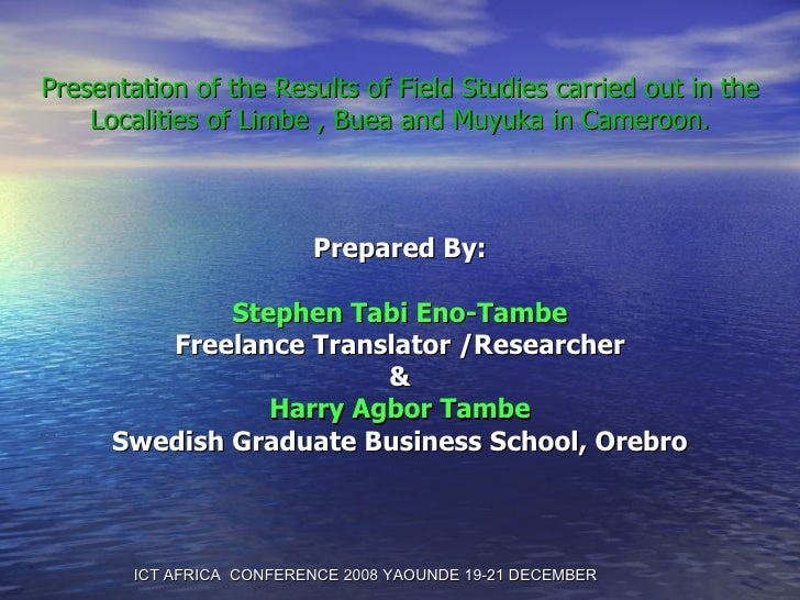 Presentation of the Results of Field Studies carried out in the Localities of Limbe , Buea and Muyuka in Cameroon. Prepare...