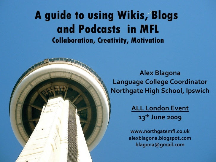 A guide to using Wikis, Blogs  and Podcasts  in MFL Collaboration, Creativity, Motivation Alex Blagona Language College Co...