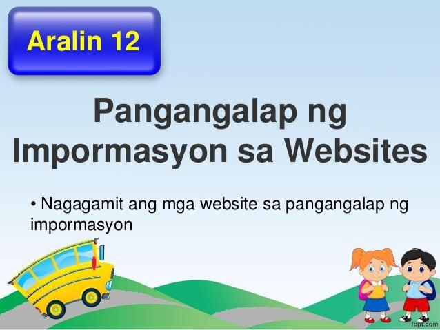 Pangangalap ng Impormasyon sa Websites Aralin 12 • Nagagamit ang mga website sa pangangalap ng impormasyon