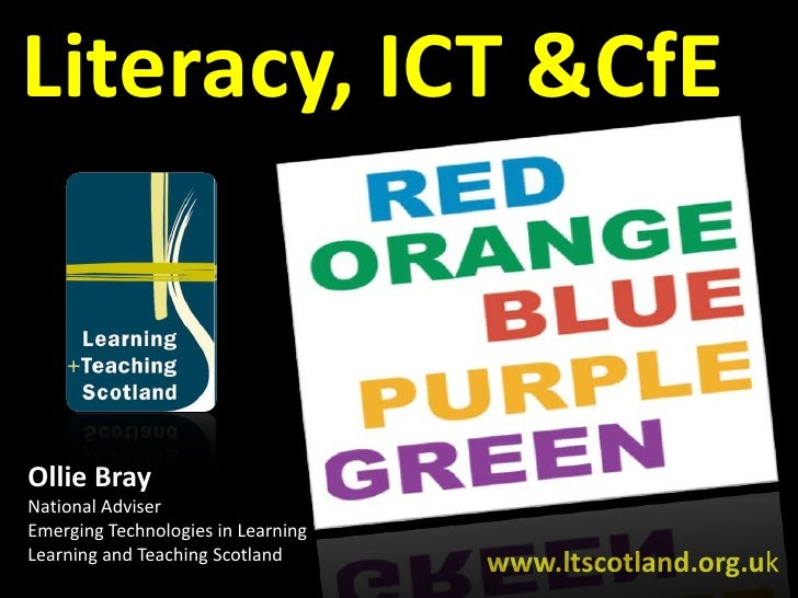Literacy, ICT & CfE<br />Ollie Bray<br />National Adviser<br />Emerging Technologies in Learning<br />Learning and Teachin...