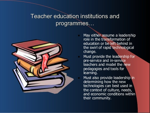 ict in teacher education 3 ict enhancing teaching and learning process the field of education has been affected by icts, which have undoubtedly affected teaching, learning and research (yusuf, 2005) icts have the potential to accelerate, enrich, and deepen.