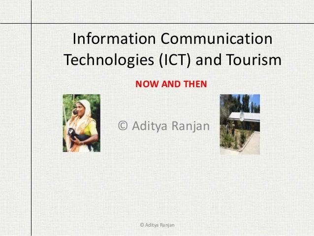 Information Communication  Technologies (ICT) and Tourism  NOW AND THEN  © Aditya Ranjan  © Aditya Ranjan