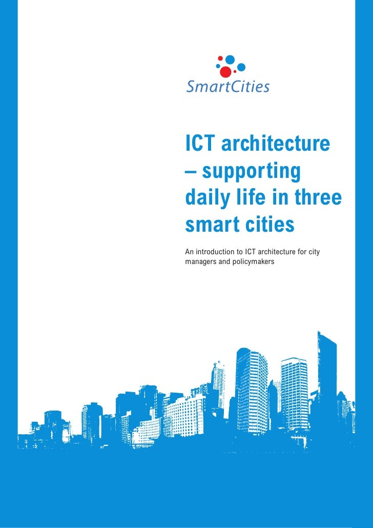 ICT architecture– supportingdaily life in threesmart citiesAn introduction to ICT architecture for citymanagers and policy...