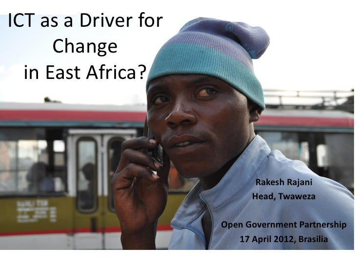 ICT as a Driver for      Change  in East Africa?                             Rakesh Rajani                            Head...
