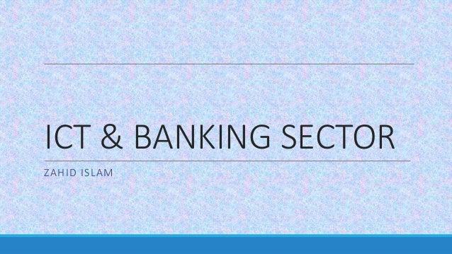 ICT & BANKING SECTOR ZAHID ISLAM