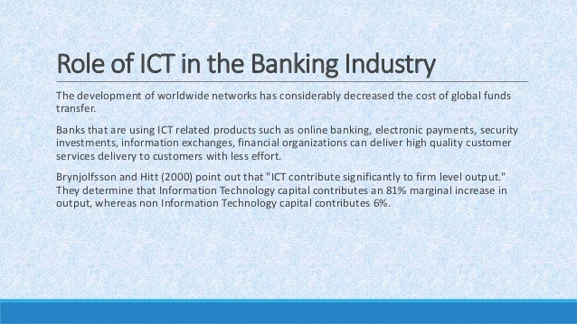 roles of ict in banking sector Ict played a major role in bank projects designed to enhance public sector  governance and support a more efficient government public sector governance.