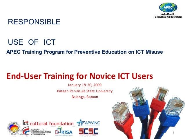 RESPONSIBLE USE OF ICT End‐UserTrainingforNoviceICTUsers January18‐20,2009 BataanPeninsulaStateUniversity Ba...