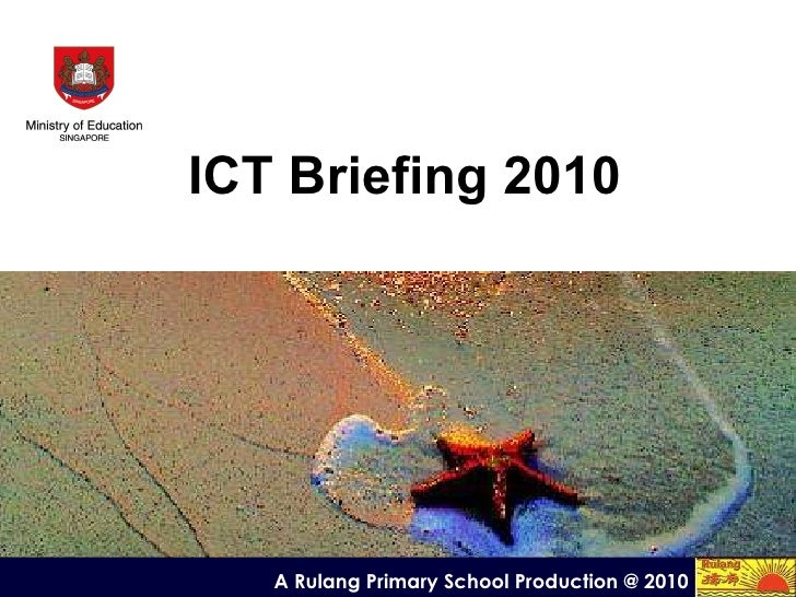 ICT Briefing 2010 A Rulang Primary School Production @ 2010