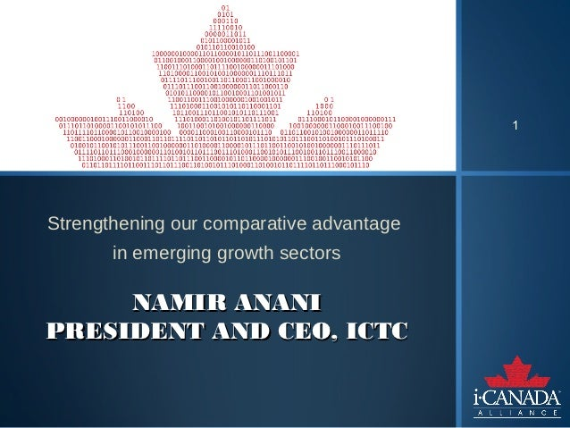 1Strengthening our comparative advantage       in emerging growth sectors     NAMIR ANANIPRESIDENT AND CEO, ICTC