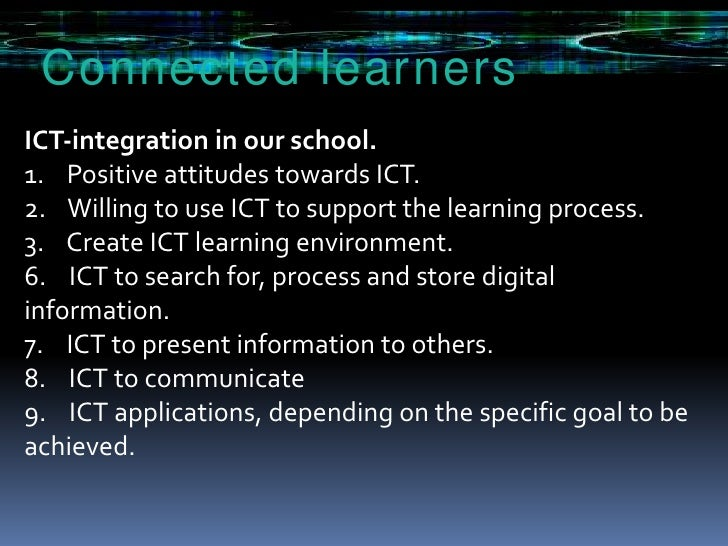 Connectedlearners<br />ICT‐integration in our school.<br />1.    Positive attitudes towards ICT. <br />2.    Willing to us...