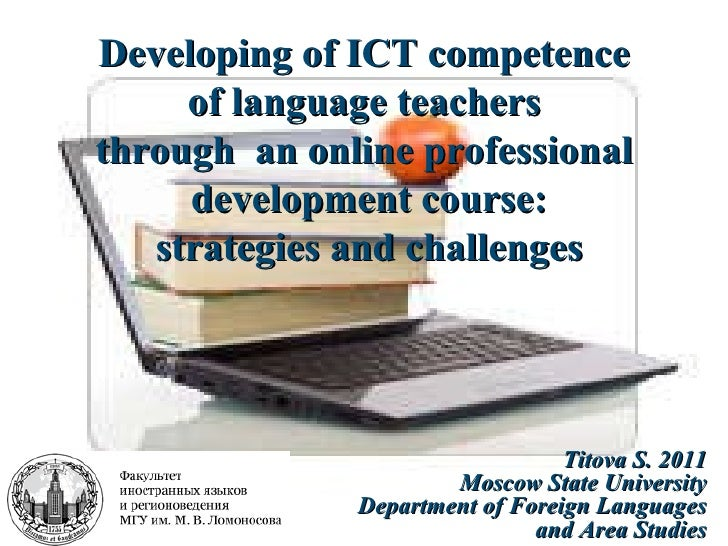 Developing of ICT competence of language teachers  through  an online professional development course: strategies and chal...