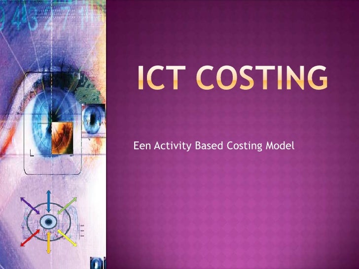 ICT COSTING<br />Een ActivityBasedCosting Model<br />