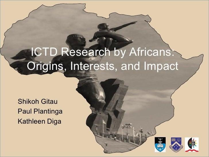 ICTD Research by Africans:  Origins, Interests, and ImpactShikoh GitauPaul PlantingaKathleen Diga