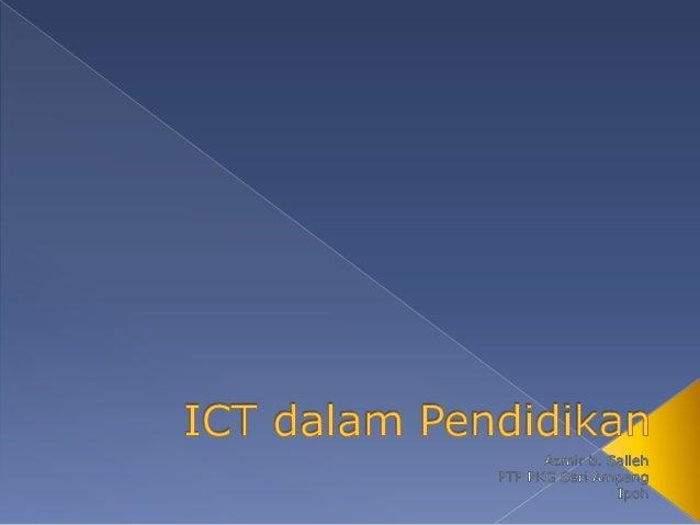    ICT ialah sistem yang membolehkan pengumpulan,    pengurusan, manipulasi, perolehan dan komunikasi    maklumat dalam p...