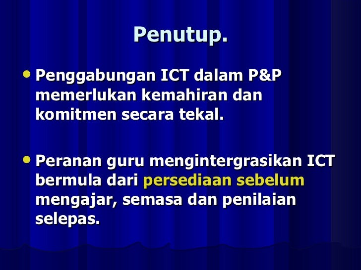 Penutup. <ul><li>Penggabungan ICT dalam P&P memerlukan kemahiran dan komitmen secara tekal. </li></ul><ul><li>Peranan guru...