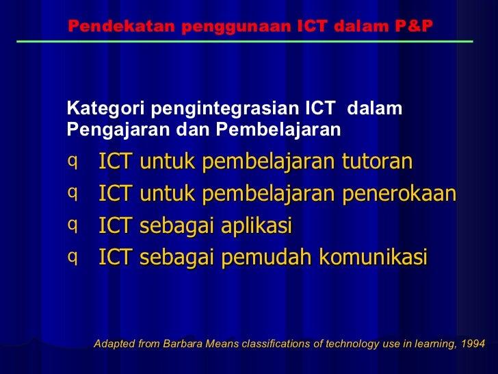 <ul><li>ICT untuk pembelajaran tutoran </li></ul><ul><li>ICT untuk pembelajaran penerokaan </li></ul><ul><li>ICT sebagai a...