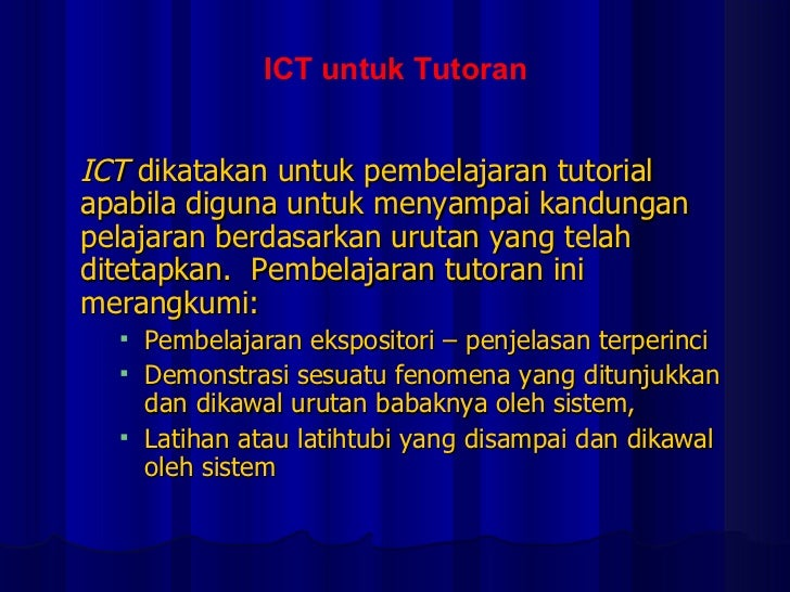 <ul><li>ICT  dikatakan untuk pembelajaran tutorial apabila diguna untuk menyampai kandungan pelajaran berdasarkan urutan y...
