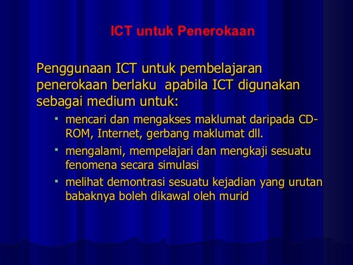 <ul><li>Penggunaan ICT untuk pembelajaran penerokaan berlaku  apabila ICT digunakan sebagai medium untuk: </li></ul><ul><u...