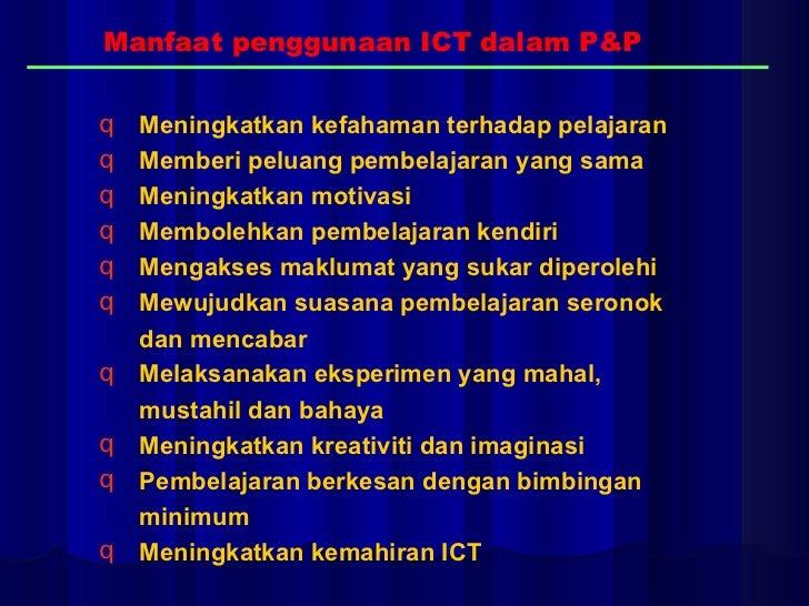 Manfaat penggunaan ICT dalam P&P <ul><li>Meningkatkan kefahaman terhadap pelajaran </li></ul><ul><li>Memberi peluang pembe...