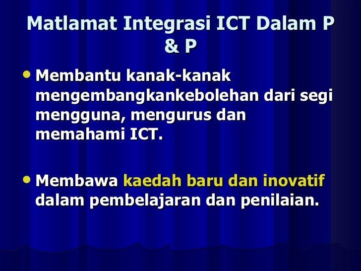 Matlamat Integrasi ICT Dalam P & P <ul><li>Membantu kanak-kanak mengembangkankebolehan dari segi mengguna, mengurus dan me...