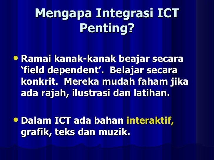 Mengapa   Integrasi ICT Penting? <ul><li>Ramai kanak-kanak beajar secara 'field dependent'.  Belajar secara konkrit.  Mere...