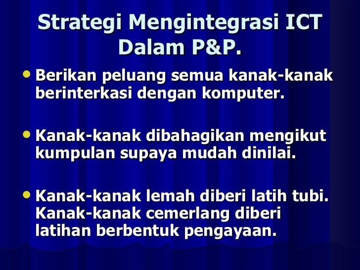 Strategi Mengintegrasi ICT Dalam P&P. <ul><li>Berikan peluang semua kanak-kanak berinterkasi dengan komputer. </li></ul><u...