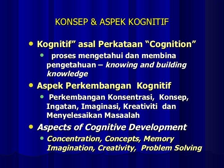 """KONSEP & ASPEK KOGNITIF <ul><li>Kognitif"""" asal Perkataan """"Cognition"""" </li></ul><ul><ul><li>proses mengetahui dan membina p..."""