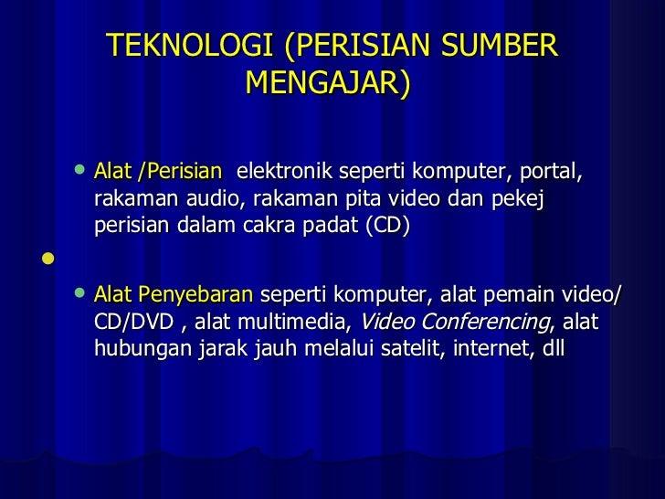 TEKNOLOGI (PERISIAN SUMBER MENGAJAR)   <ul><ul><li>Alat /Perisian   elektronik seperti komputer, portal, rakaman audio, ra...