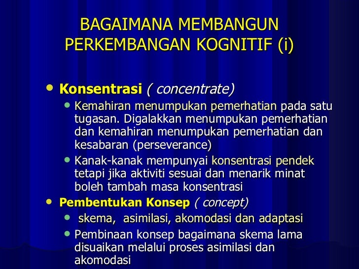 BAGAIMANA MEMBANGUN PERKEMBANGAN KOGNITIF (i) <ul><li>Konsentrasi  ( concentrate) </li></ul><ul><ul><li>Kemahiran menumpuk...