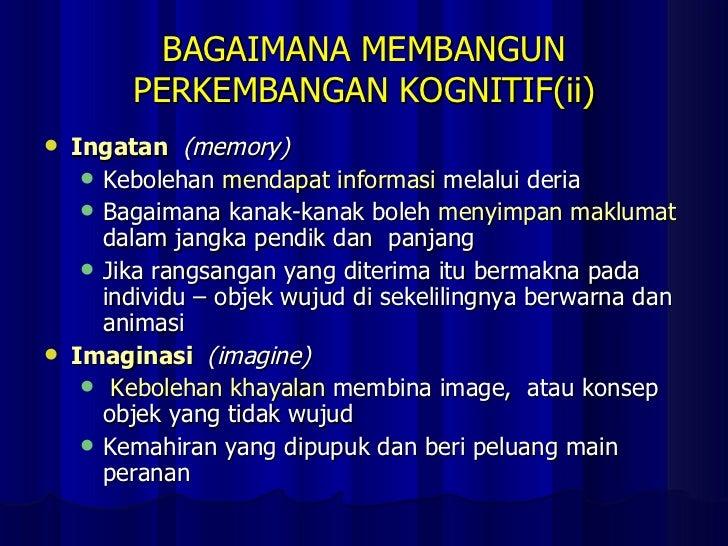 BAGAIMANA MEMBANGUN PERKEMBANGAN KOGNITIF(ii) <ul><li>Ingatan  (memory) </li></ul><ul><ul><li>Kebolehan  mendapat informas...