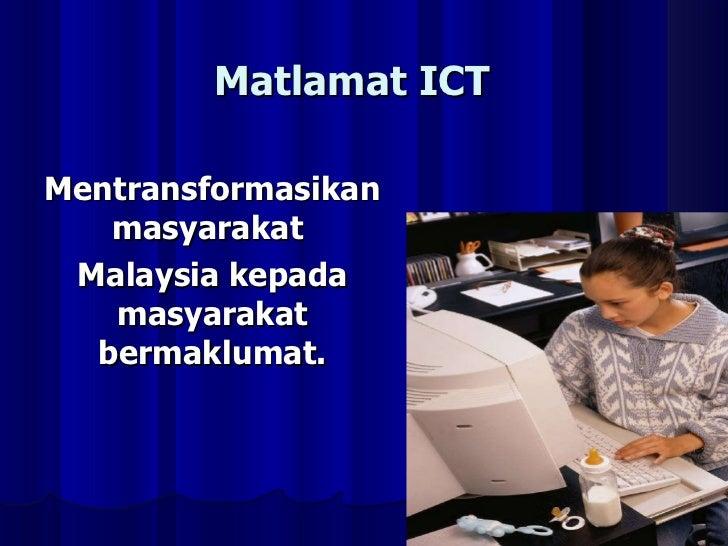 Matlamat ICT Mentransformasikan masyarakat  Malaysia kepada masyarakat bermaklumat.