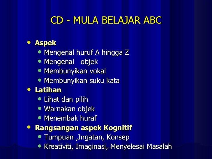 CD - MULA BELAJAR ABC <ul><li>Aspek </li></ul><ul><ul><li>Mengenal huruf A hingga Z </li></ul></ul><ul><ul><li>Mengenal  o...