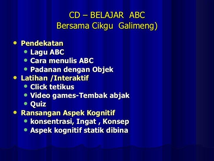 CD – BELAJAR  ABC Bersama Cikgu  Galimeng) <ul><li>Pendekatan </li></ul><ul><ul><li>Lagu ABC </li></ul></ul><ul><ul><li>Ca...