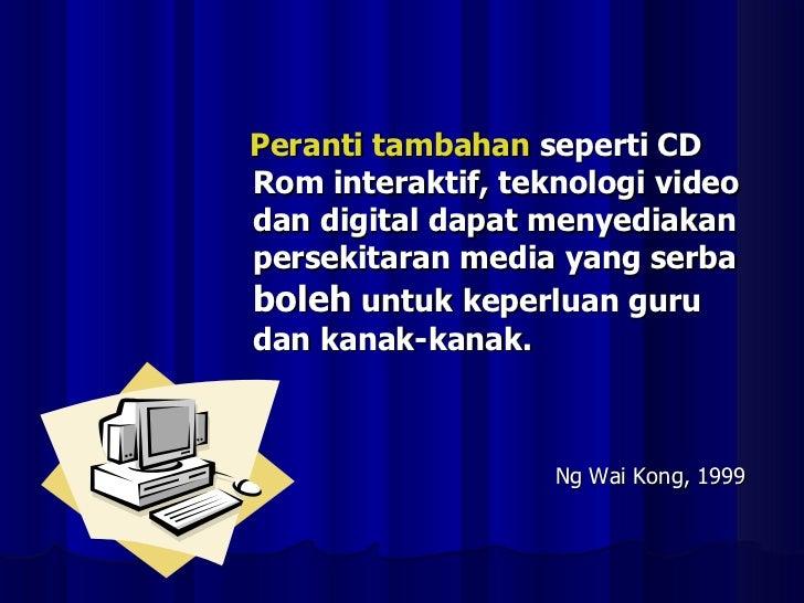 <ul><li>Peranti tambahan  seperti CD Rom interaktif, teknologi video dan digital dapat menyediakan persekitaran media yang...