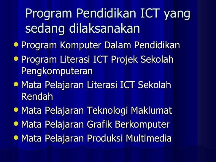 Program Pendidikan ICT yang sedang dilaksanakan <ul><li>Program Komputer Dalam Pendidikan </li></ul><ul><li>Program Litera...