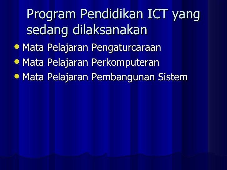Program Pendidikan ICT yang sedang dilaksanakan <ul><li>Mata Pelajaran Pengaturcaraan </li></ul><ul><li>Mata Pelajaran Per...