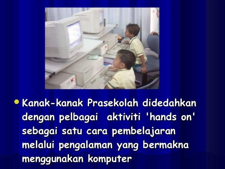 <ul><li>Kanak-kanak Prasekolah didedahkan dengan pelbagai aktiviti 'hands on' sebagai satu cara pembelajaran melalui peng...