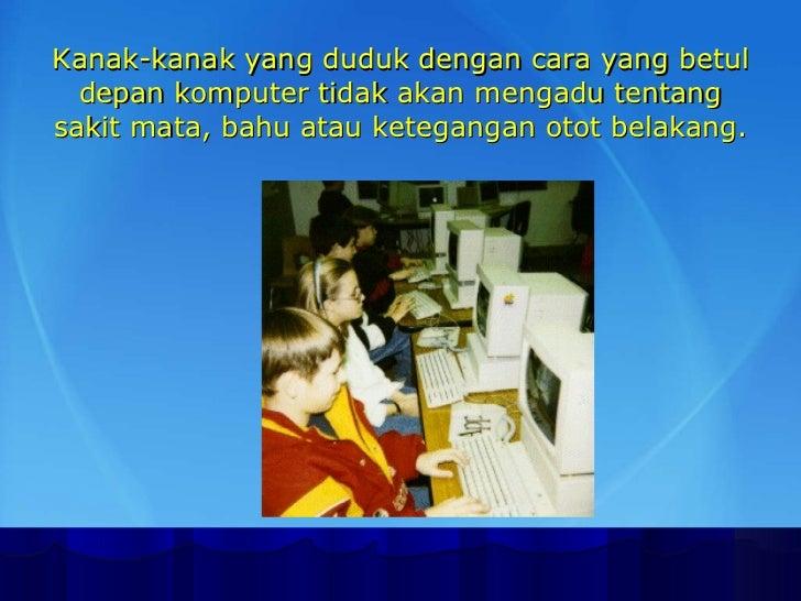 Kanak-kanak yang duduk dengan cara yang betul depan komputer tidak akan mengadu tentang sakit mata, bahu atau ketegangan o...