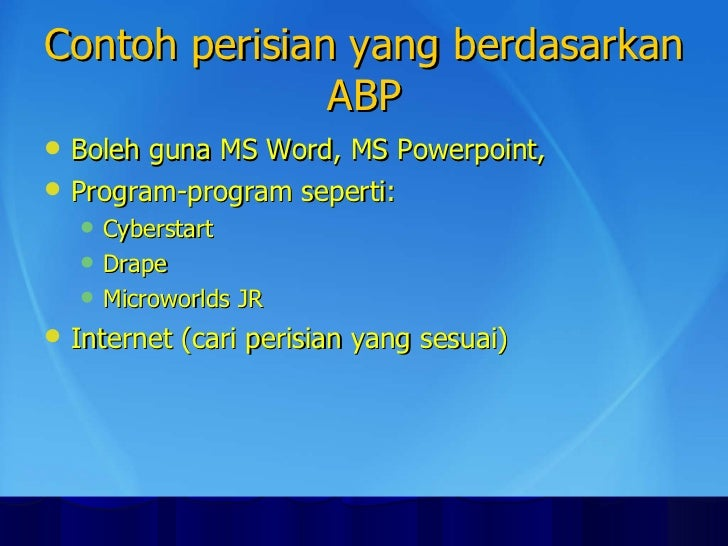 Contoh perisian yang berdasarkan ABP <ul><li>Boleh guna MS Word, MS Powerpoint,  </li></ul><ul><li>Program-program seperti...