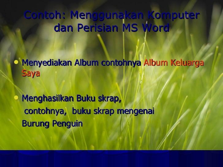 Contoh: Menggunakan Komputer dan Perisian MS Word <ul><li>Menyediakan Album contohnya   Album Keluarga Saya </li></ul><ul>...